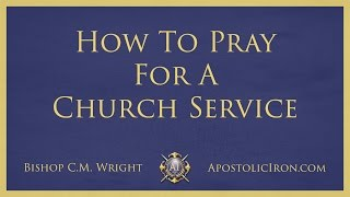 How To Pray For A Church Service - Bishop C.M. Wright - Apostolic Conference 2011