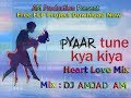 Pyaar Tune Kya Kiya (Heart Love Mix) DJ AMJAD - FLS Project Download For Free