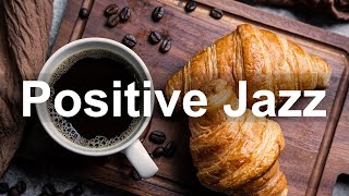 Positive Morning Jazz - Jazz Coffee House Music and Bossa Nova for Good Vibes