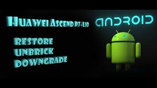 Huawei Ascend P7 L10 Downgrade / Restore / Unbrick /Unroot