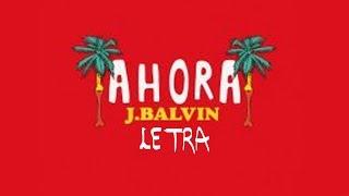 LETRA - Ahora - J Balvin