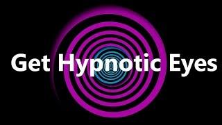 Get Hypnotic Eyes