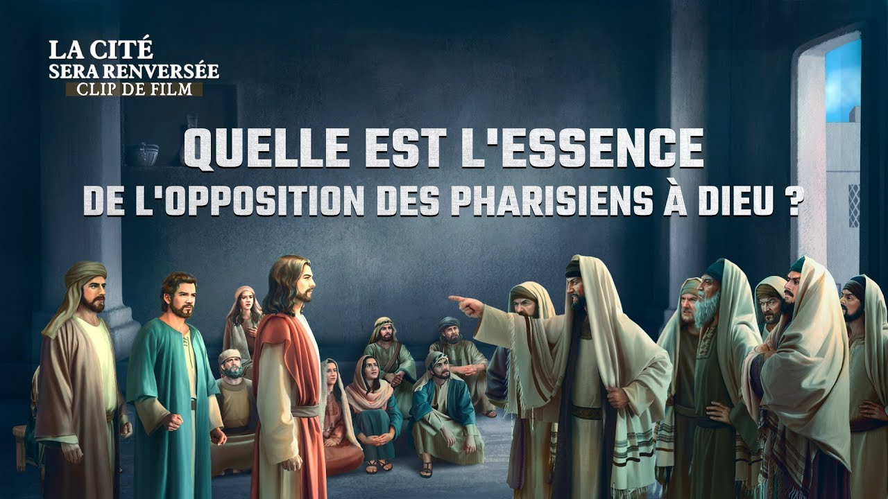 « La cité sera renversée » (3) - Quelle est l'essence de l'opposition des pharisiens à Dieu ?