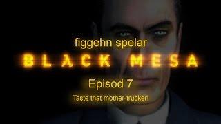 figgehn spelar Black Mesa #7 - Taste that mother-trucker!