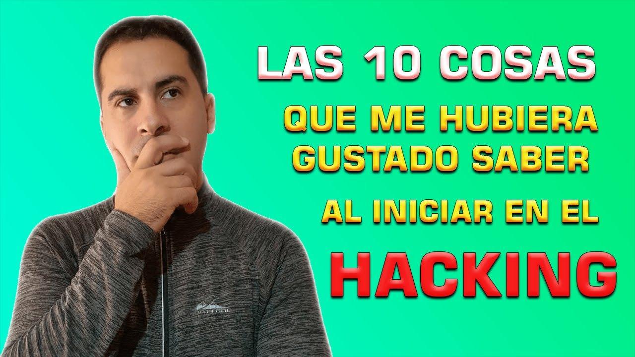 Las 10 Cosas que me hubiera gustado Saber al empezar en el hacking . Inicia en el pentesting
