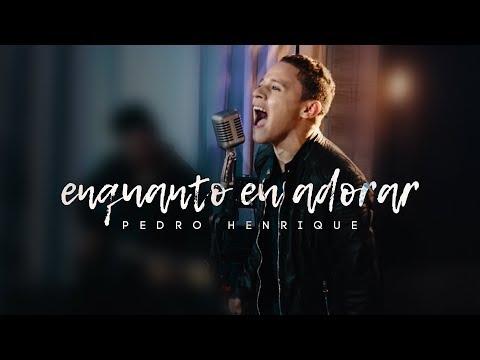 Enquanto Eu Adorar - Pedro Henrique   SESSION