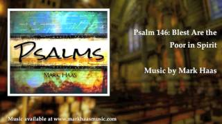 Psalm 146: Blest Are the Poor in Spirit (Mark Haas)