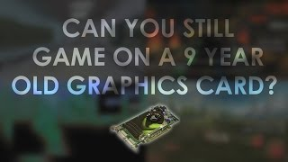 can you still game on a 9 year old graphics card nvidia 8500 gt