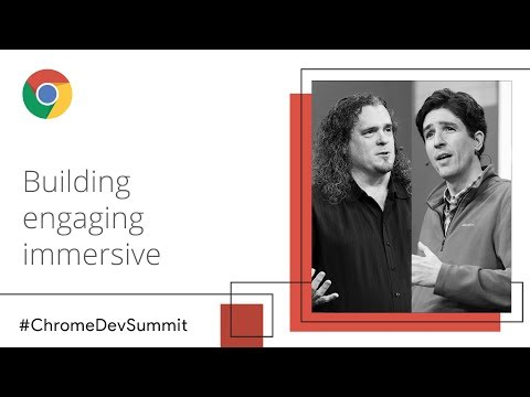 Building Engaging Immersive Experiences (Chrome Dev Summit 2