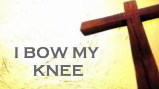 I bow my knee