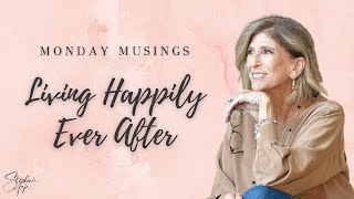 Monday Musing - Living Happily Ever After