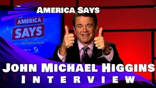 AMERICA SAYS - JOHN MICHAEL HIGGINS INTERVIEW
