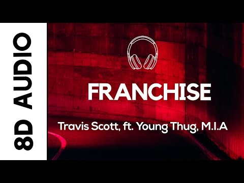 Travis Scott feat. Young Thug & M.I.A. - FRANCHISE (8D AUDIO)