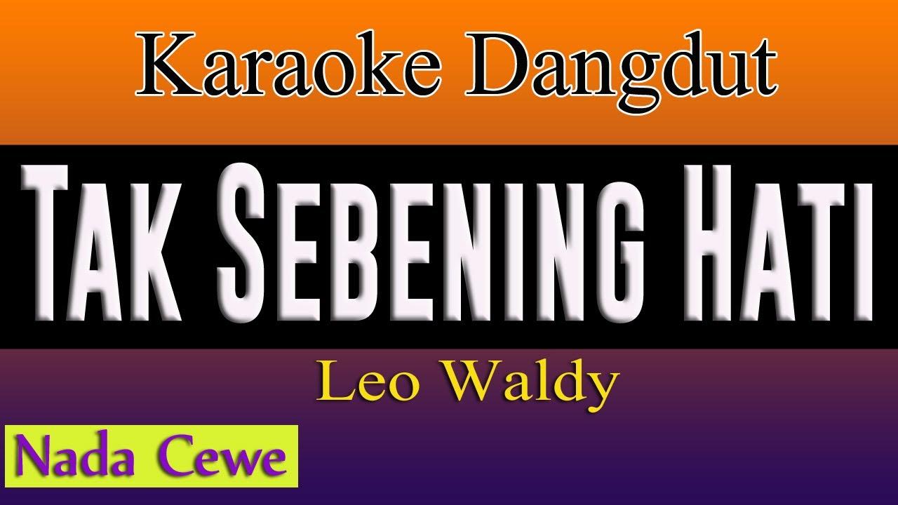 TAK SEBENING HATI - KARAOKE DANGDUT ( Nada Cewe ) - LEO WALDY
