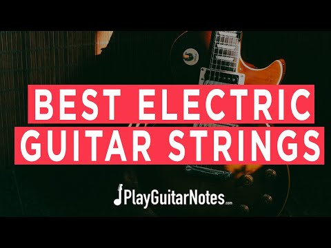 Best Electric Guitar Strings - Brands And Recommendations - Are You're Using The Right Ones?