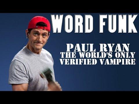 Word Funk #202: Paul Ryan: The World's Only Verified Vampire