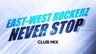 East-West Rockerz – Never Stop (Club Mix)(2005)