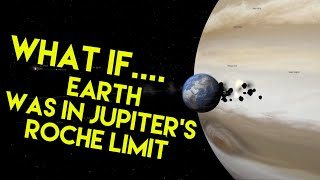 WHAT IF.....Earth was in Jupiter's Roche Limit