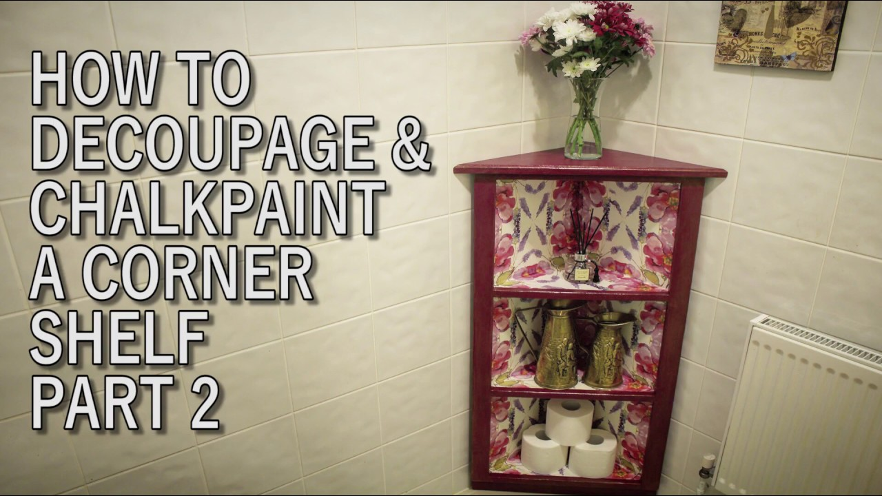 How To Decoupage \u0026 Chalk Paint A Corner Shelf Part 2