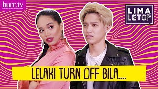 LimaLeTop! | Lelaki Turn Off Bila ...