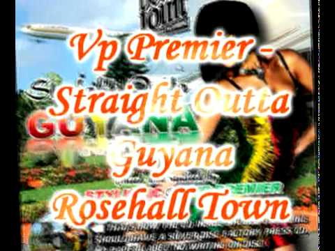 Vp Premier - Rosehall Town - Straight Outta Guyana