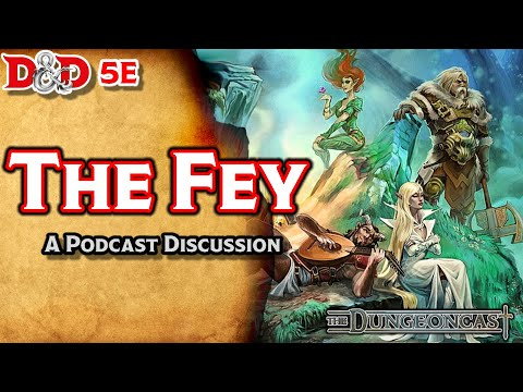 D&D 5E  The Fey: Monster Mythos- The Dungeoncast Ep.33