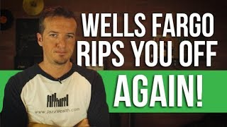 Quit ripping people off Wells Fargo!