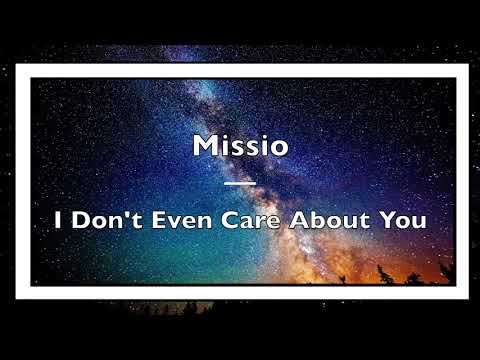 Missio - I Don't Even Care About You (Original Version)