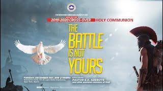 RCCG 2019 - 2020 CROSSOVER  SERVICE HOLY COMMUNION - THE BATTLE IS NOT YOURS