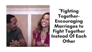 """""""Fighting Together- Encouraging Marriages to Fight Together Instead Of Each Other"""