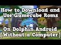 How to Download and Use Gamecube Roms for Dolphin Android [Without a Computer]