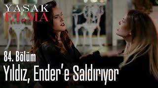 Yıldız, Ender'e saldırıyor - Yasak Elma 84. Bölüm