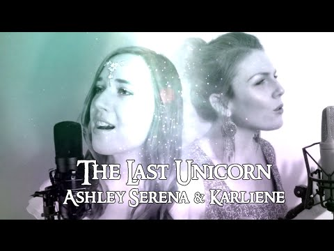 The Last Unicorn ~ Ashley Serena feat. Karliene