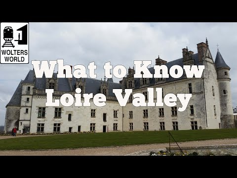 Visit Loire Valley - What to Know Before Your Visit The Loire Valley, France