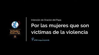 Video del Papa del mes de febrero 2021 - Orar por las mujeres víctimas de violencia de género