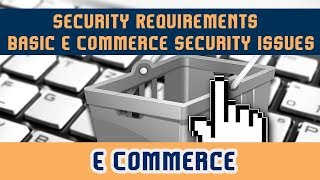 60. Security Requirements l Basic E Commerce Security Issues & Landscape | Part 3 | E Commerce