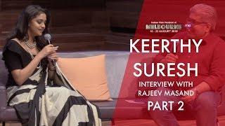 Rajeev Masand interview with Keerthy Suresh | Part 2 | Mahanati Team | IFFM 2018 | Exclusive | Me TV