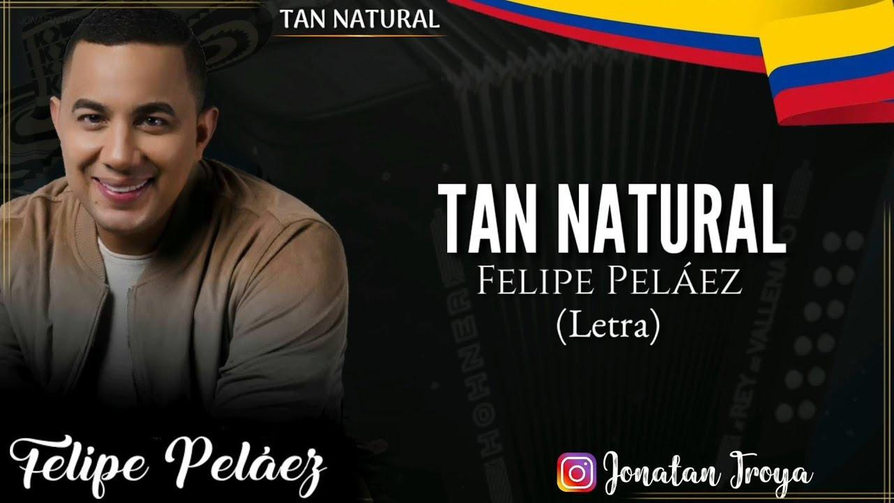 Tan Natural Felipe Peláez Letra Youtube
