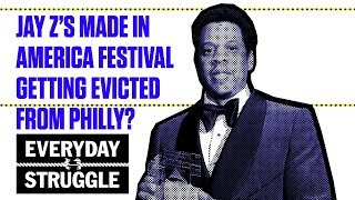 Jay Z's Made in America Festival Getting Evicted From Philly? | Everyday Struggle