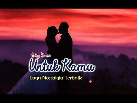 Lagu Nostalgia Romantis - UNTUK KAMU - Elsy Busa