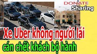 Xe Uber kh.ô.ng người lái c.á.n ch.ế.t kh.á.ch bộ hành - Donate Sharing