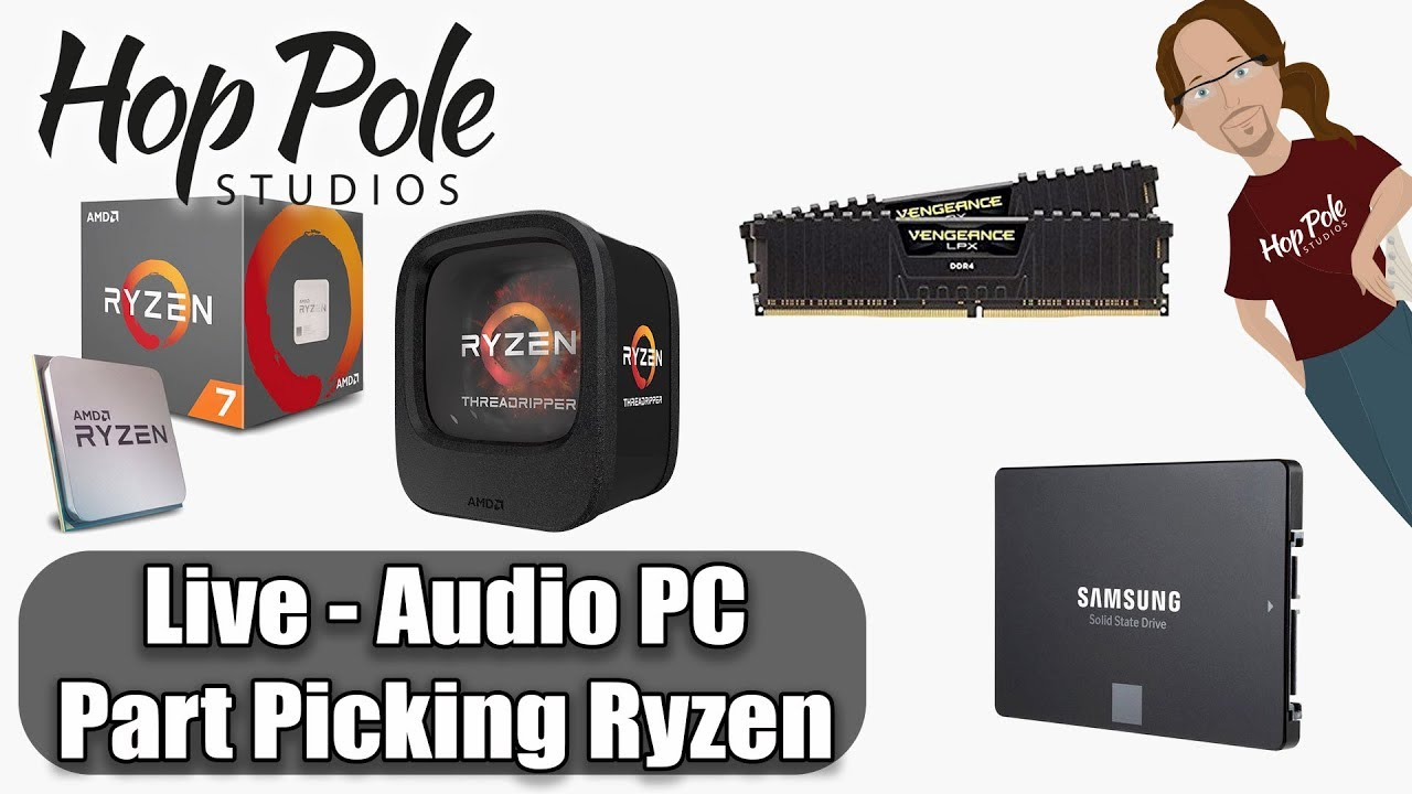 PC Part Picking for 2018 Audio Production - Ryzen and Threadripper