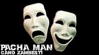 Pacha Man - Cand zambesti [Official track HQ]