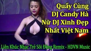 [65.09 MB] Cùng DJ Candy Hà Quẩy Tưng Bừng Với Liên Khúc Nhạc Trẻ Sôi Động Remix 2019