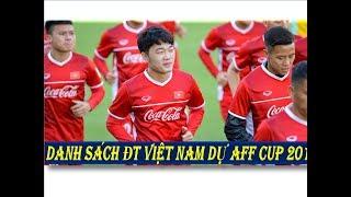 DANH SÁCH ĐT VIỆT NAM DỰ AFF CUP 2018-LỊCH THI ĐẤU ĐT VIỆT TẠI AFF CUP 2018