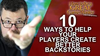10 Ways to Help Create Epic Backstories for your Players - Game Master Tips