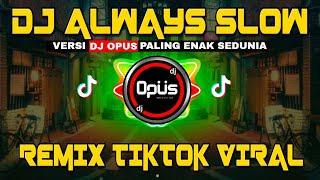 DJ ALWAYS SLOW REMIX TIK TOK VIRAL 2021 (DJ Opus Remix)