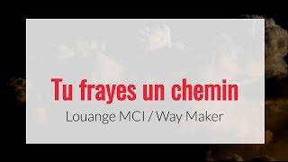 Tu frayes un chemin - Louange MCI  Way Maker