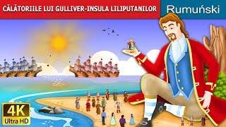 CĂLĂTORIILE LUI GULLIVER | Povesti pentru copii | Basme in limba romana | Romanian Fairy Tales