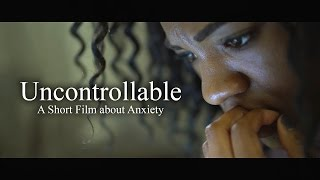 """""""Uncontrollable"""" - A Short Film about Anxiety"""